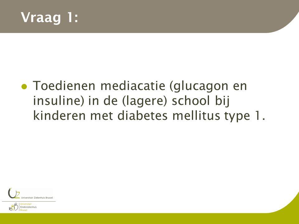 Vraag 1: Toedienen mediacatie (glucagon en insuline) in de (lagere) school bij kinderen met diabetes mellitus type 1.
