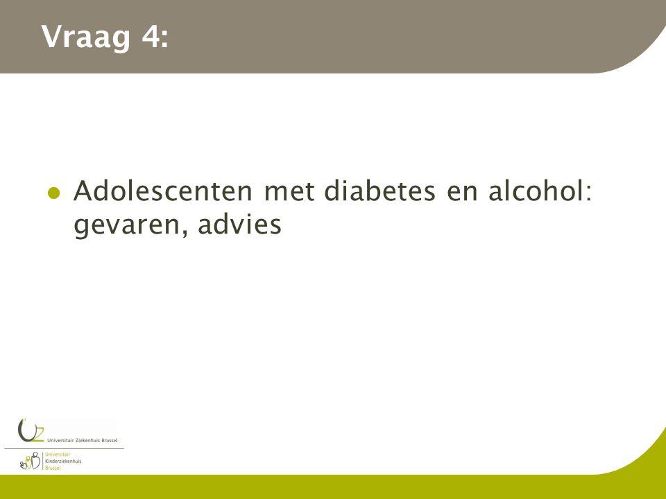 Vraag 4: Adolescenten met diabetes en alcohol: gevaren, advies