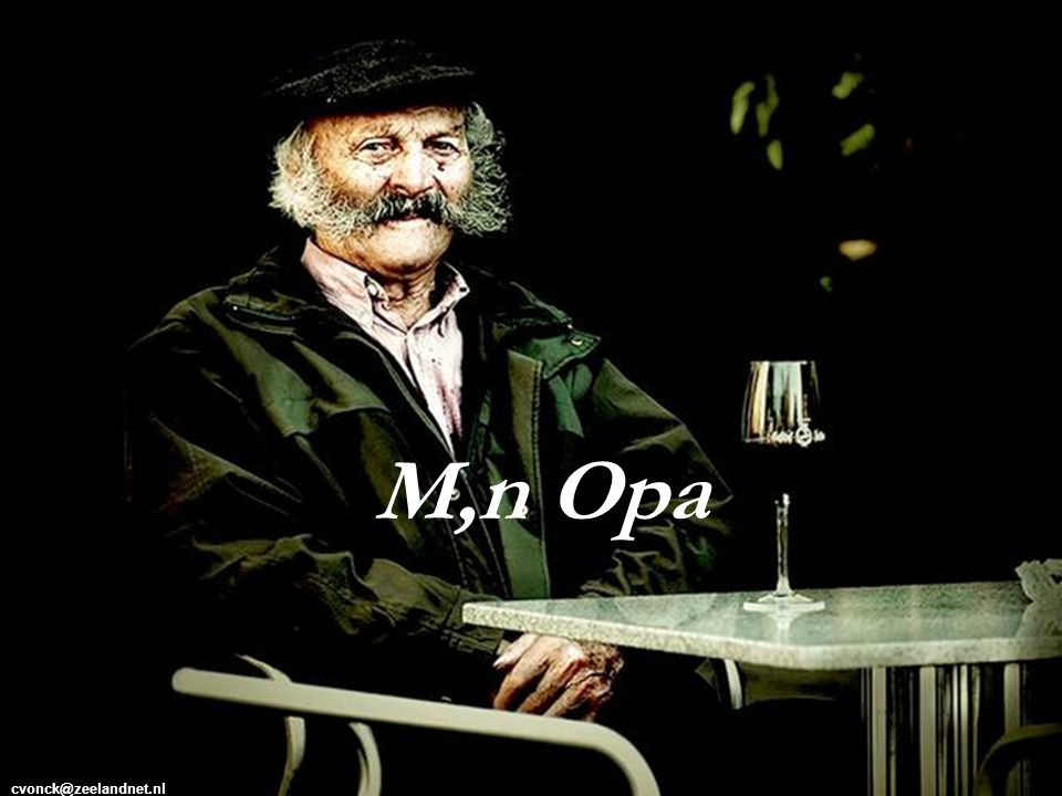 M,n Opa cvonck@zeelandnet.nl
