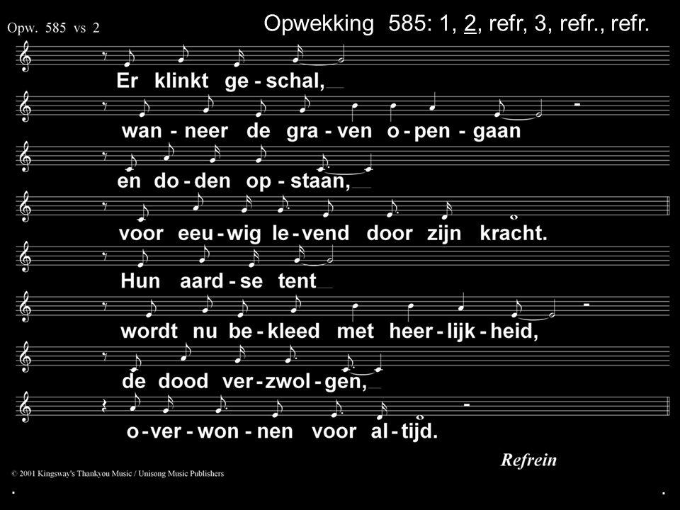 Opwekking 585: 1, 2, refr, 3, refr., refr.