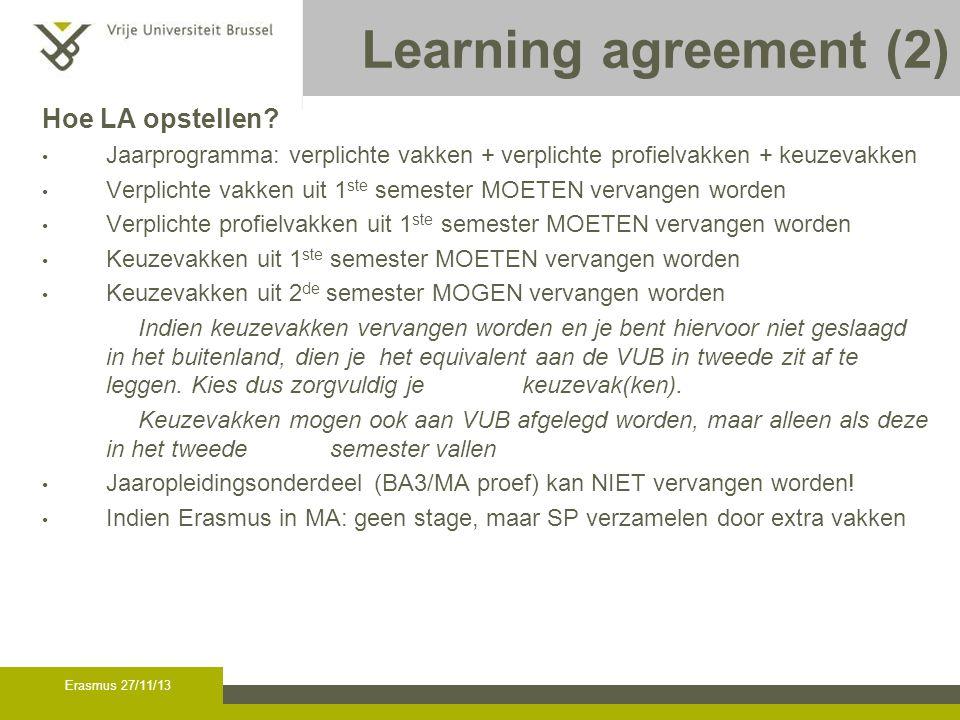 Learning agreement (3) 09/12/09. Op website gastuniversiteit vakken zoeken die je wilt volgen ipv VUB vakken.