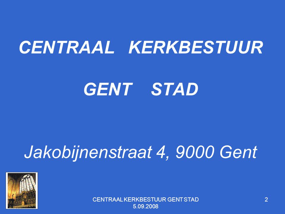CENTRAAL KERKBESTUUR GENT STAD Jakobijnenstraat 4, 9000 Gent
