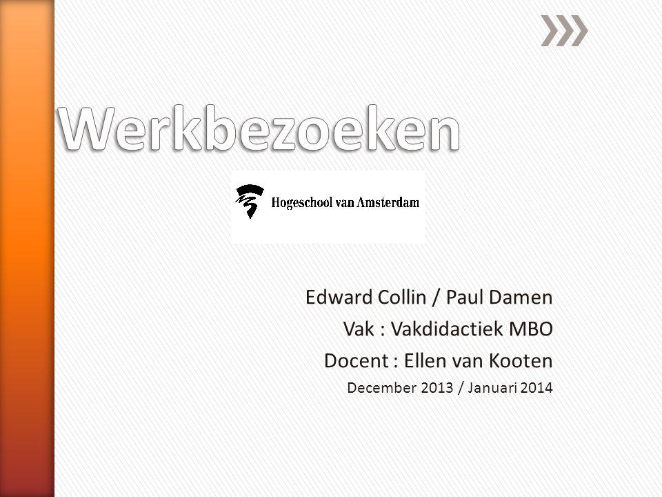 Werkbezoeken Edward Collin / Paul Damen Vak : Vakdidactiek MBO