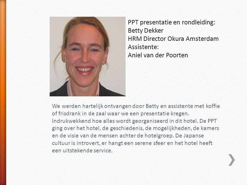 PPT presentatie en rondleiding: Betty Dekker HRM Director Okura Amsterdam Assistente: Aniel van der Poorten