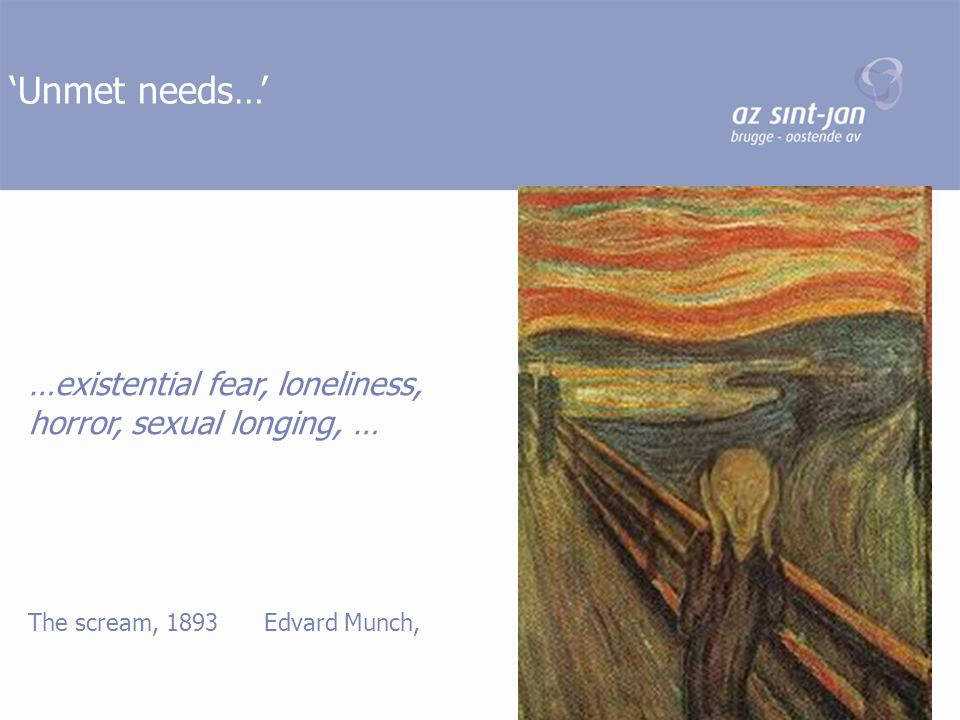 'Unmet needs…' …existential fear, loneliness,