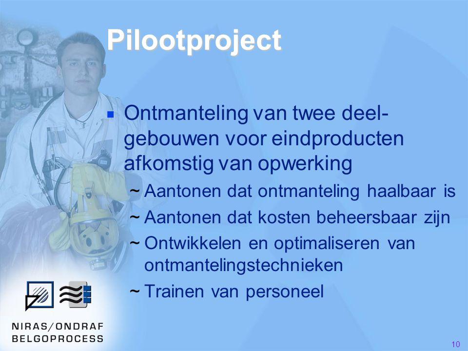 Pilootproject Ontmanteling van twee deel-gebouwen voor eindproducten afkomstig van opwerking. Aantonen dat ontmanteling haalbaar is.
