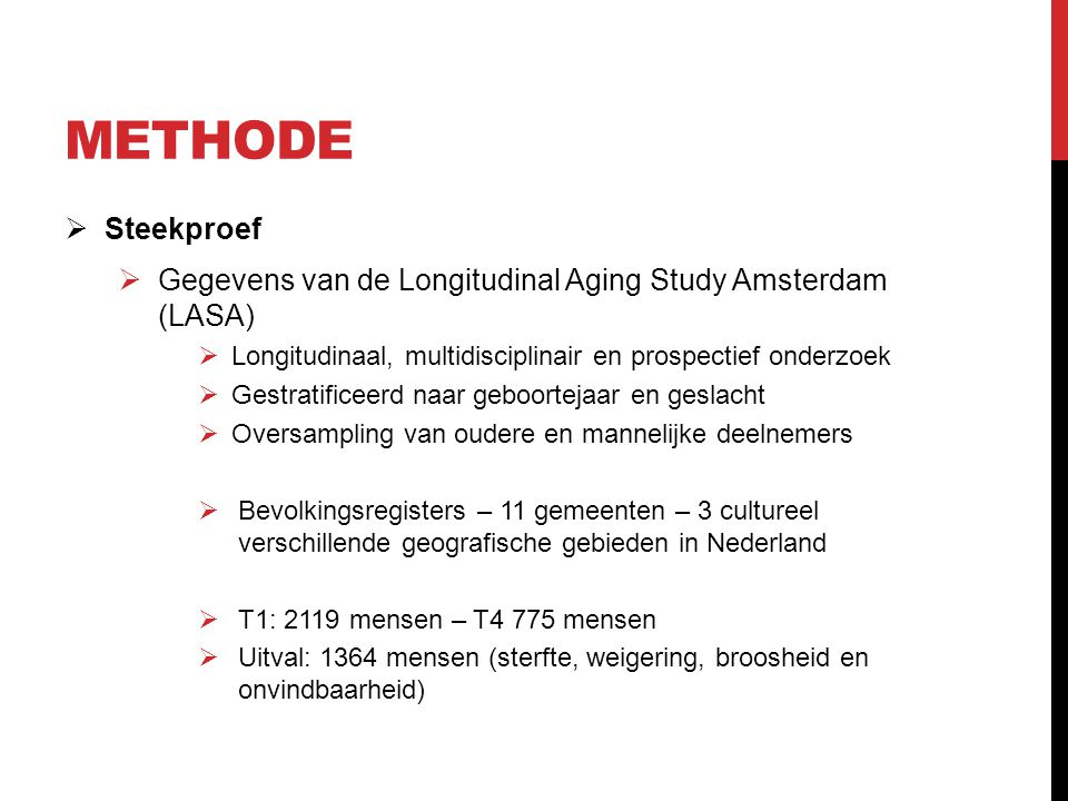 Methode Steekproef. Gegevens van de Longitudinal Aging Study Amsterdam (LASA) Longitudinaal, multidisciplinair en prospectief onderzoek.