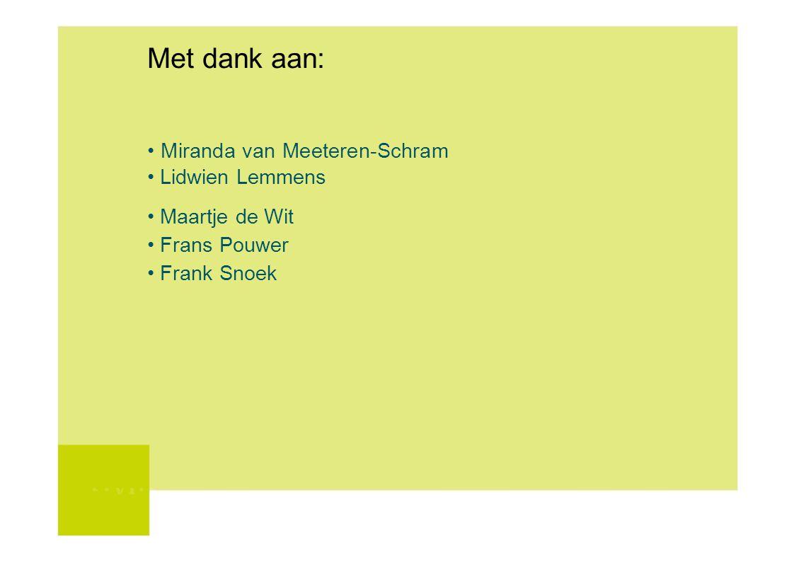 Met dank aan: • Miranda van Meeteren-Schram • Lidwien Lemmens
