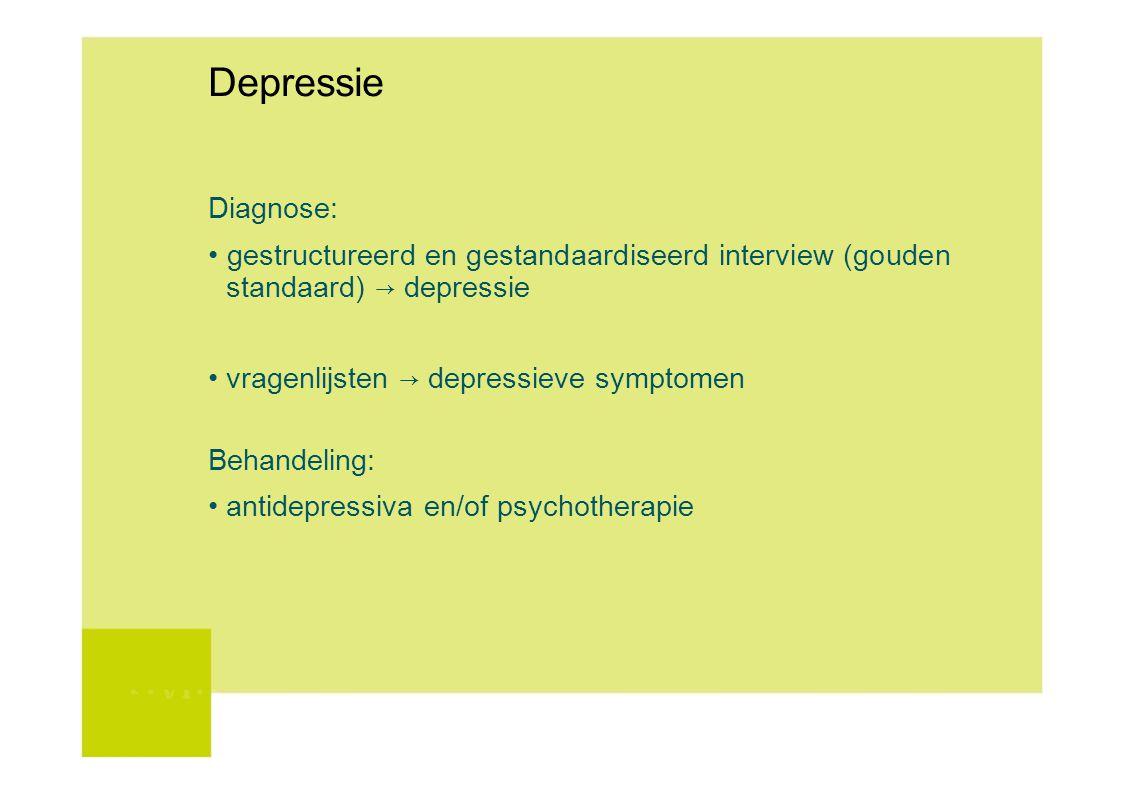 Depressie Diagnose: • gestructureerd en gestandaardiseerd interview (gouden standaard) → depressie.