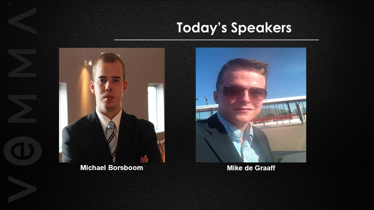 Today's Speakers Michael Borsboom Mike de Graaff