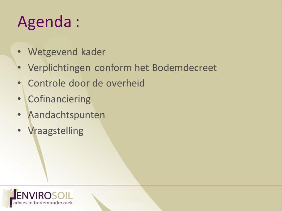 Agenda : Wetgevend kader Verplichtingen conform het Bodemdecreet