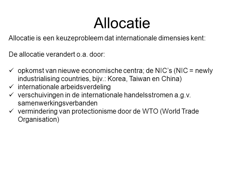 Allocatie Allocatie is een keuzeprobleem dat internationale dimensies kent: De allocatie verandert o.a. door: