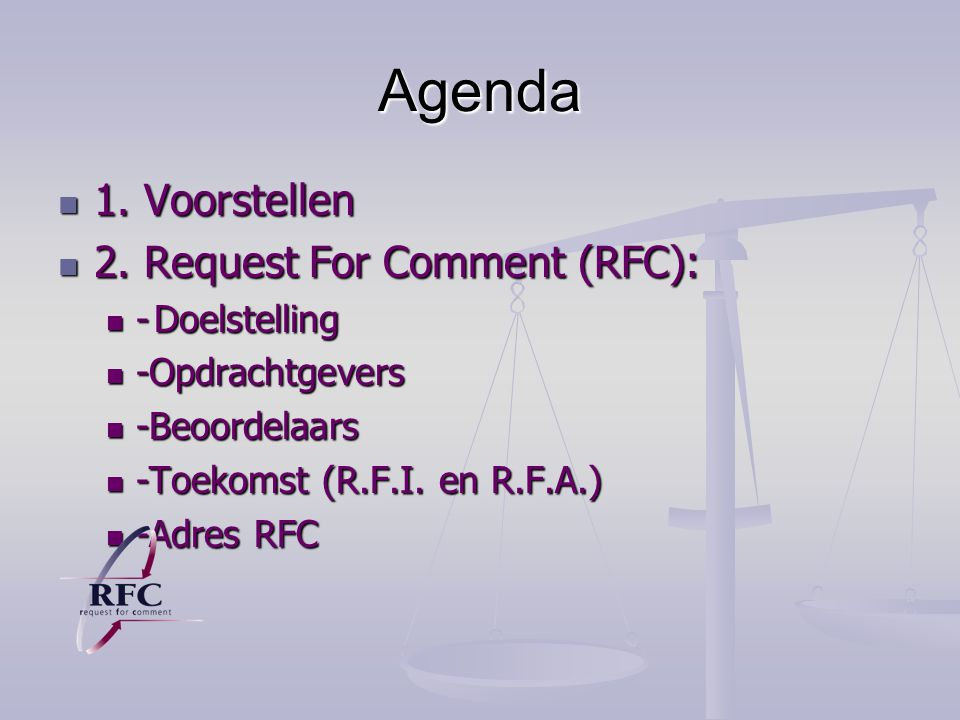 Agenda 1. Voorstellen 2. Request For Comment (RFC): - Doelstelling