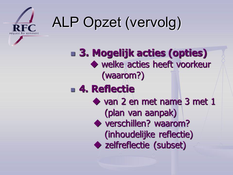 ALP Opzet (vervolg) 3. Mogelijk acties (opties)  welke acties heeft voorkeur (waarom )