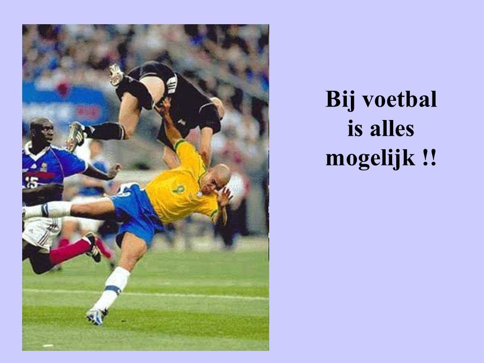 Bij voetbal is alles mogelijk !!