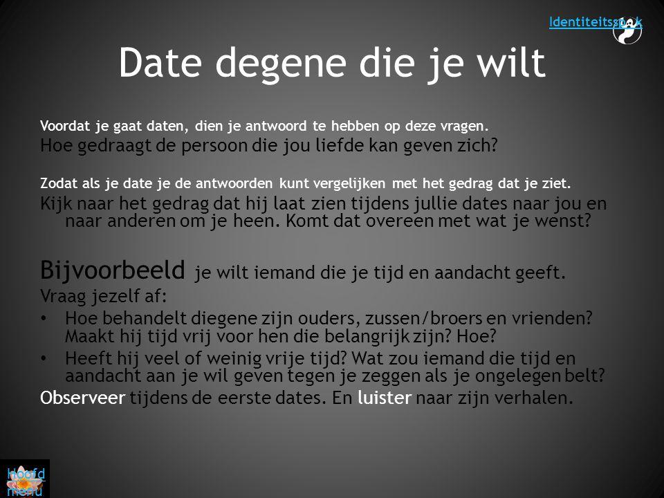 Identiteitssp k Date degene die je wilt. Voordat je gaat daten, dien je antwoord te hebben op deze vragen.