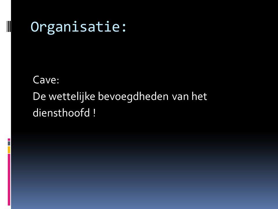 Organisatie: Cave: De wettelijke bevoegdheden van het diensthoofd !