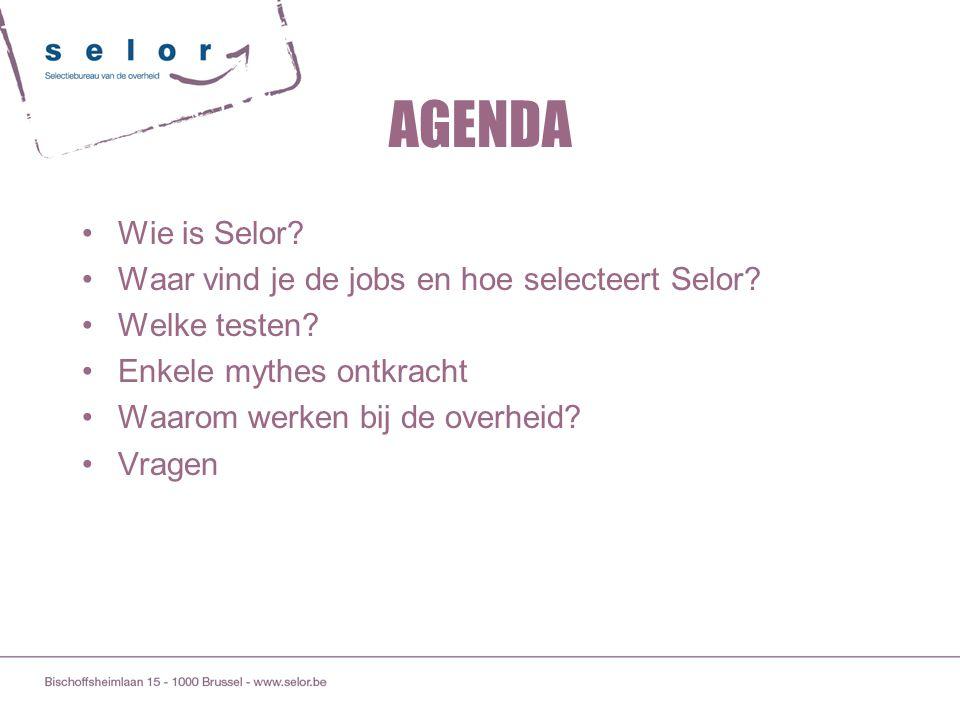 AGENDA Wie is Selor Waar vind je de jobs en hoe selecteert Selor