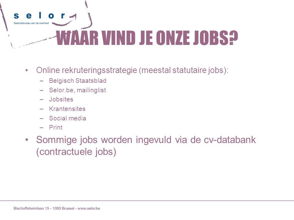 WAAR VIND JE ONZE JOBS Online rekruteringsstrategie (meestal statutaire jobs): Belgisch Staatsblad.