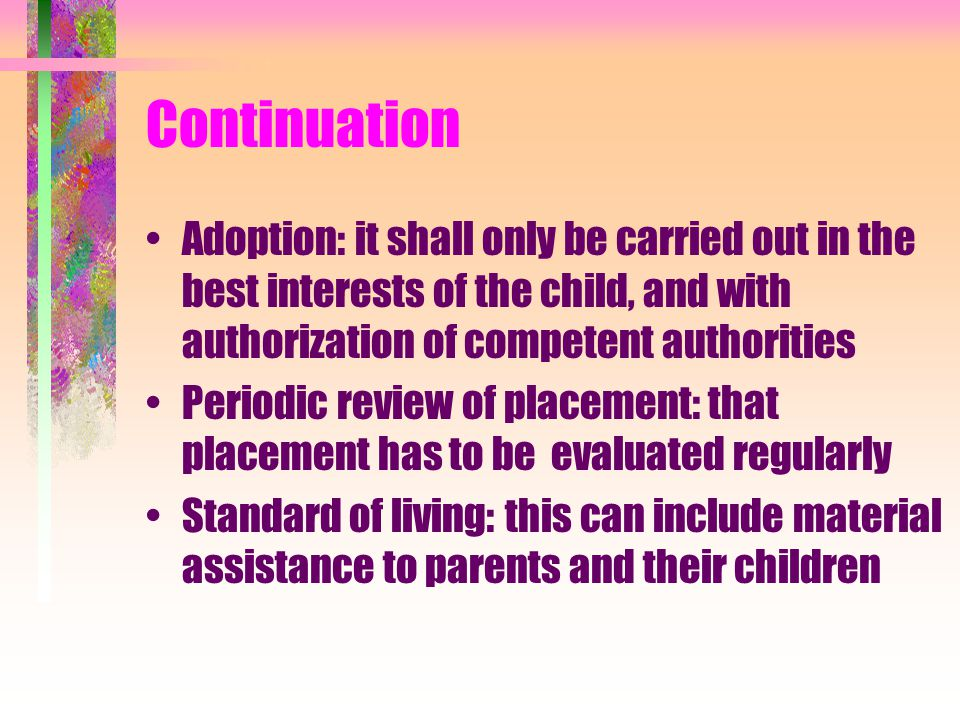 Continuation Adoption: it shall only be carried out in the best interests of the child, and with authorization of competent authorities.