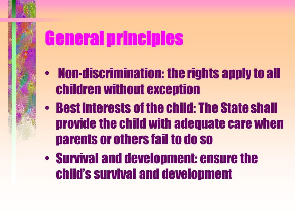 General principles Non-discrimination: the rights apply to all children without exception.