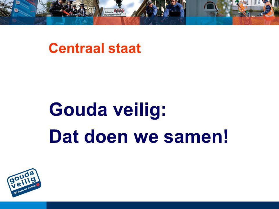 Gouda veilig: Dat doen we samen! Centraal staat