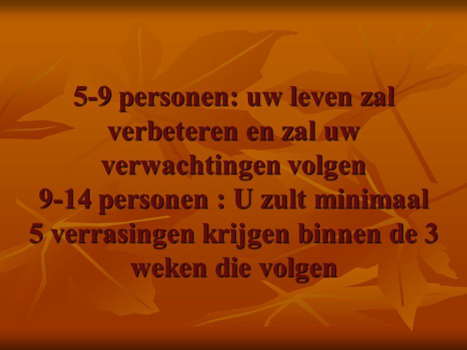 5-9 personen: uw leven zal verbeteren en zal uw verwachtingen volgen 9-14 personen : U zult minimaal 5 verrasingen krijgen binnen de 3 weken die volgen