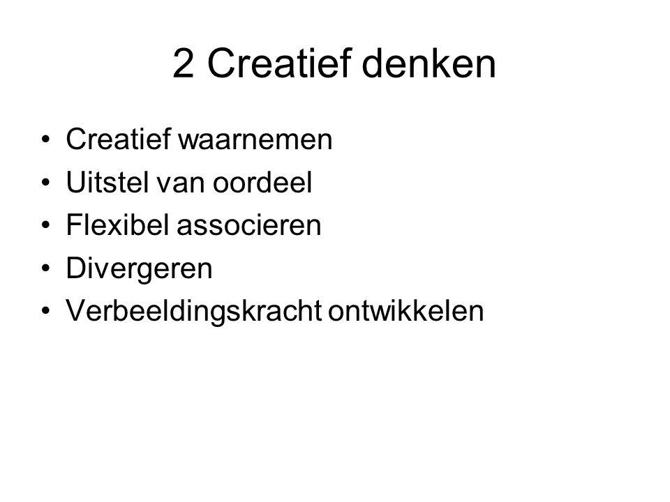 2 Creatief denken Creatief waarnemen Uitstel van oordeel