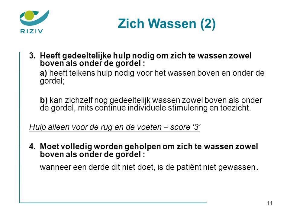 Zich Wassen (2) 3. Heeft gedeeltelijke hulp nodig om zich te wassen zowel boven als onder de gordel :