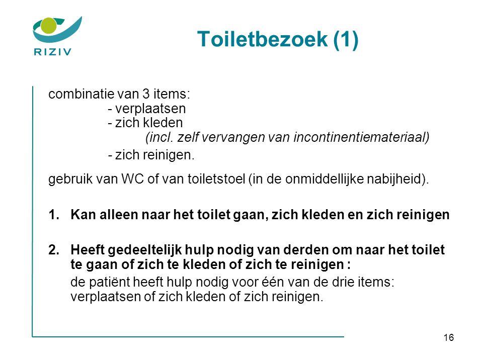 Toiletbezoek (1) combinatie van 3 items: - verplaatsen - zich kleden (incl. zelf vervangen van incontinentiemateriaal)