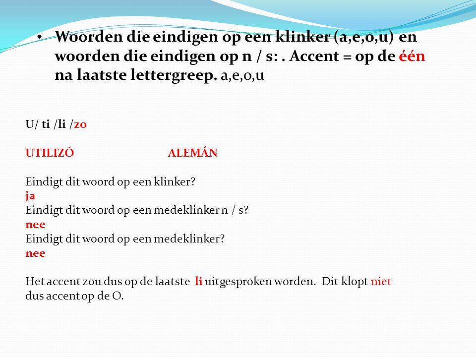 Woorden die eindigen op een klinker (a,e,o,u) en woorden die eindigen op n / s: . Accent = op de één na laatste lettergreep. a,e,o,u