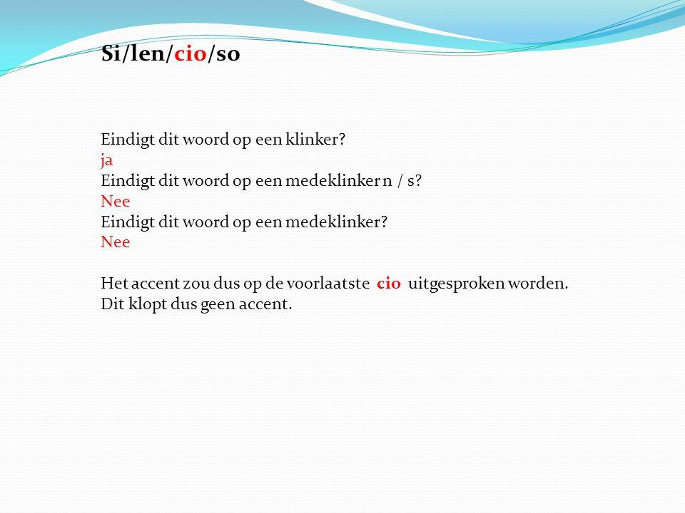 Si/len/cio/so Eindigt dit woord op een klinker ja Eindigt dit woord op een medeklinker n / s Nee Eindigt dit woord op een medeklinker Nee.