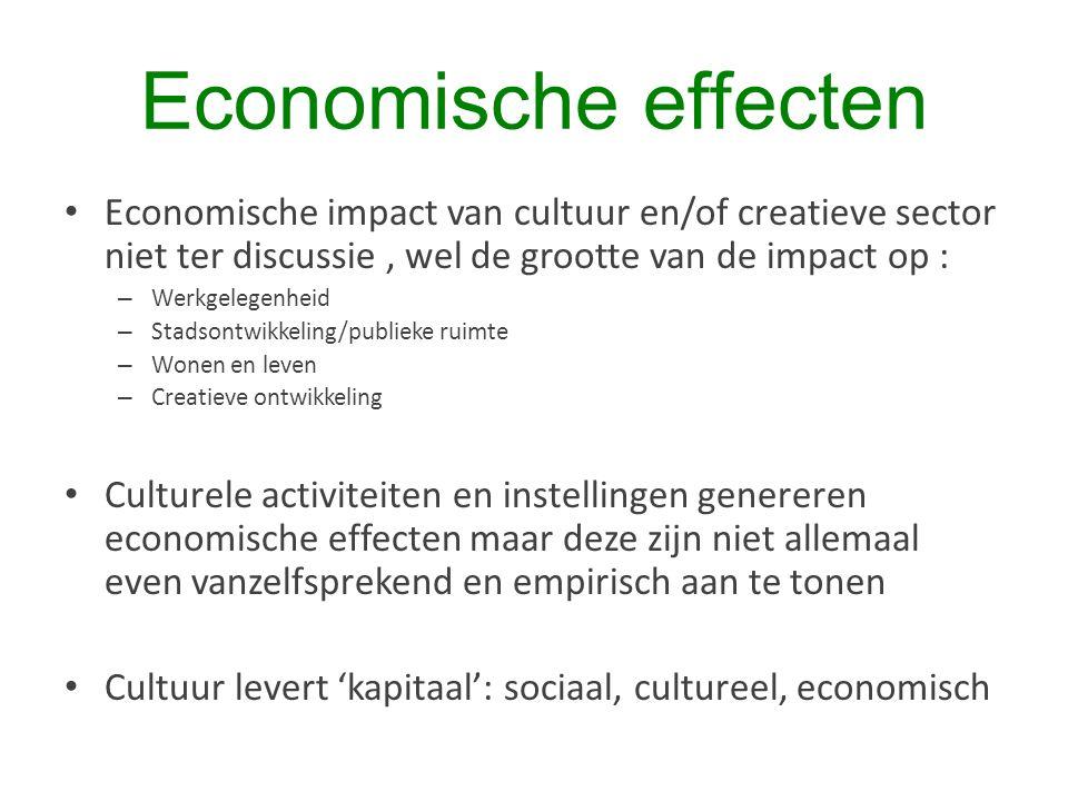 Economische effecten Economische impact van cultuur en/of creatieve sector niet ter discussie , wel de grootte van de impact op :