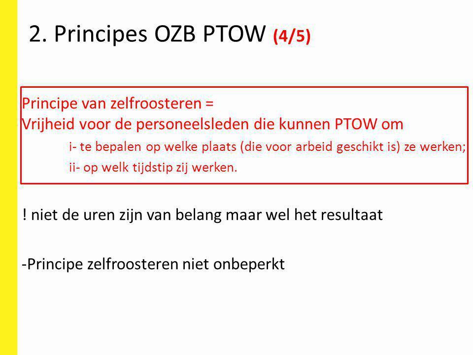 2. Principes OZB PTOW (4/5) Principe van zelfroosteren = Vrijheid voor de personeelsleden die kunnen PTOW om.