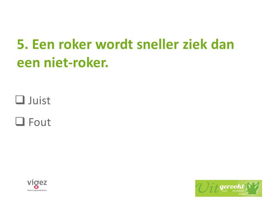 5. Een roker wordt sneller ziek dan een niet-roker.
