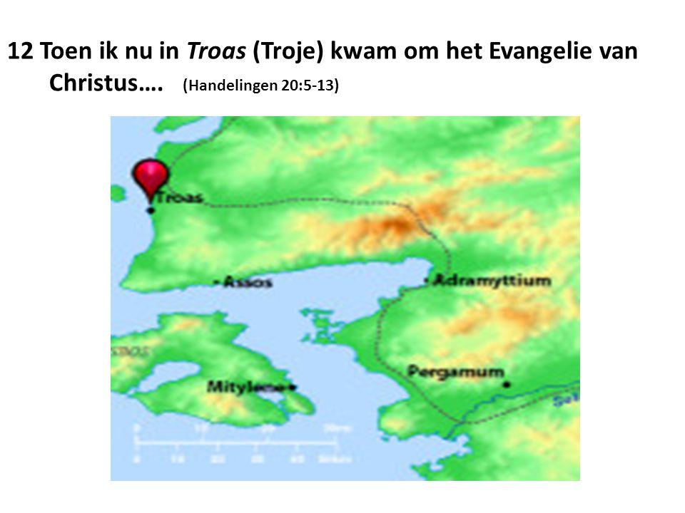 12 Toen ik nu in Troas (Troje) kwam om het Evangelie van Christus…
