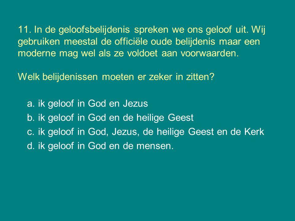 11. In de geloofsbelijdenis spreken we ons geloof uit