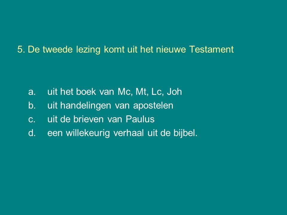 5. De tweede lezing komt uit het nieuwe Testament