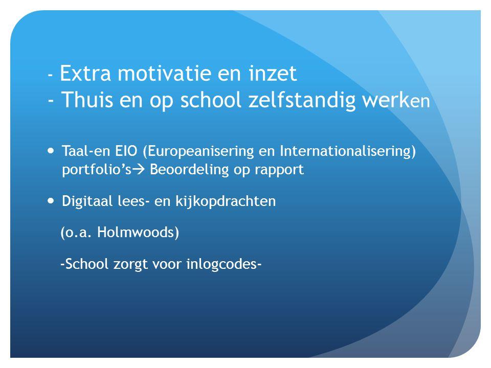 - Extra motivatie en inzet - Thuis en op school zelfstandig werken