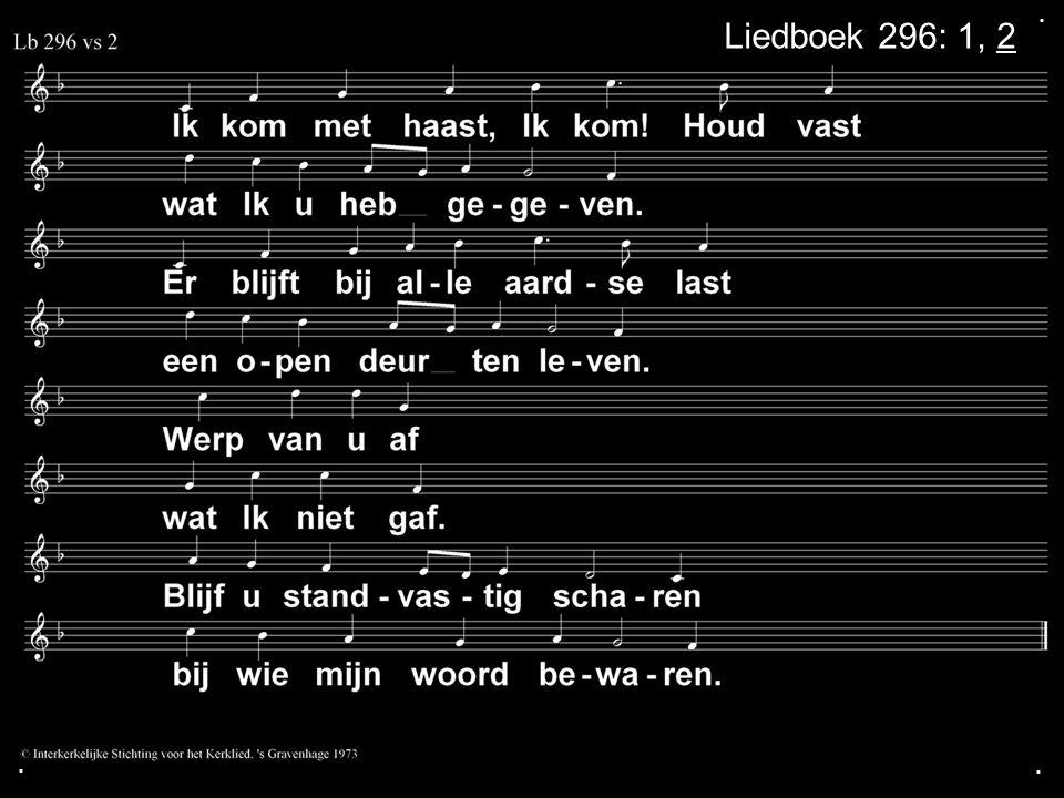 . Liedboek 296: 1, 2 . .