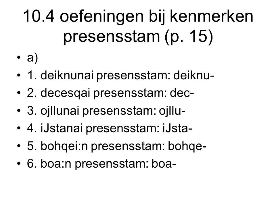 10.4 oefeningen bij kenmerken presensstam (p. 15)