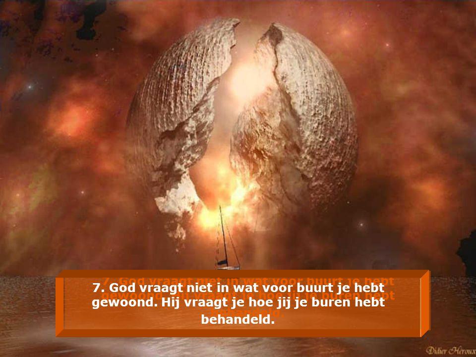 7. God vraagt niet in wat voor buurt je hebt gewoond