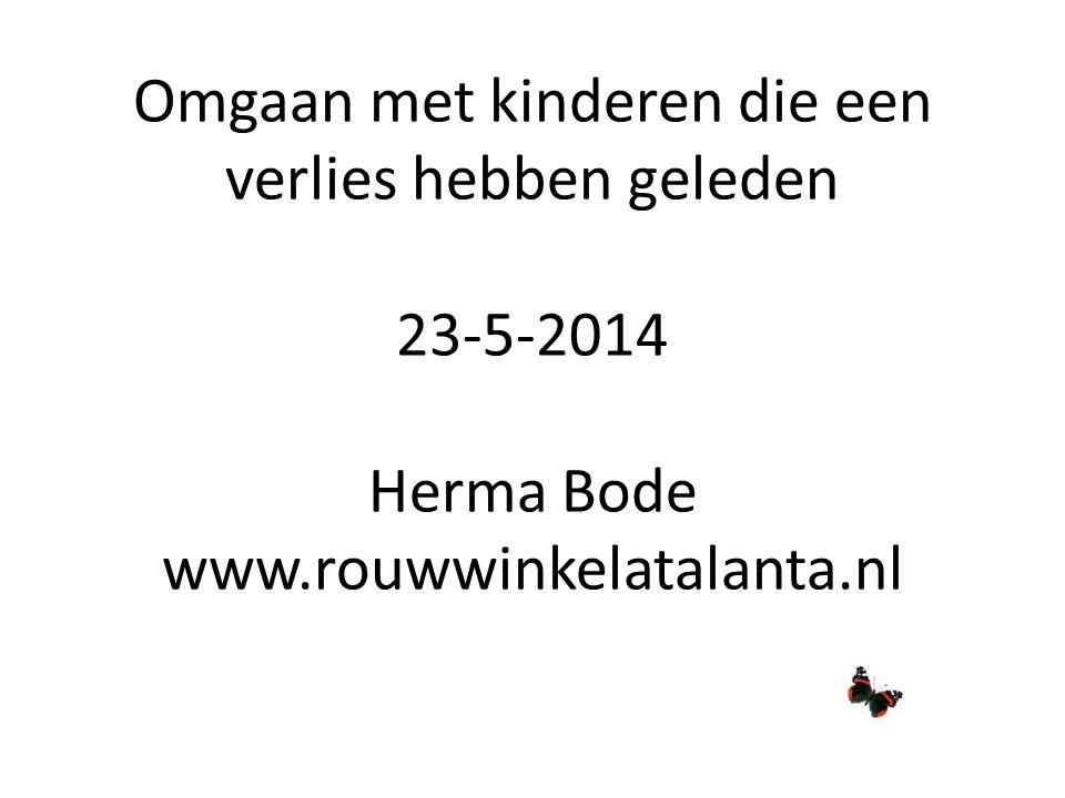 Omgaan met kinderen die een verlies hebben geleden 23-5-2014 Herma Bode www.rouwwinkelatalanta.nl