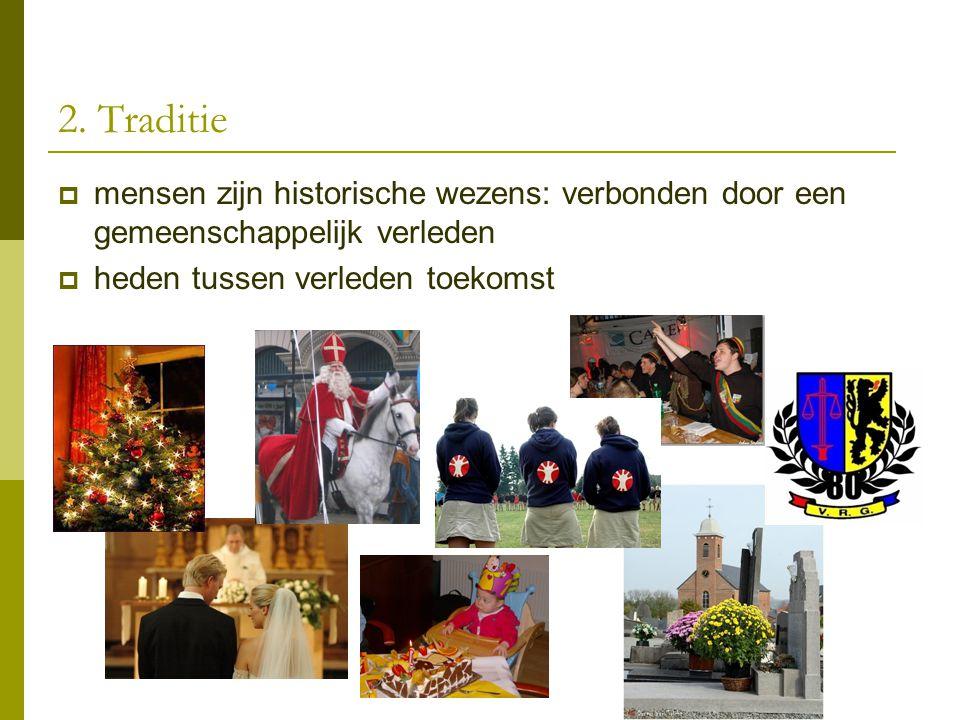 2. Traditie mensen zijn historische wezens: verbonden door een gemeenschappelijk verleden.