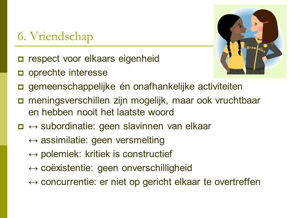 6. Vriendschap respect voor elkaars eigenheid oprechte interesse