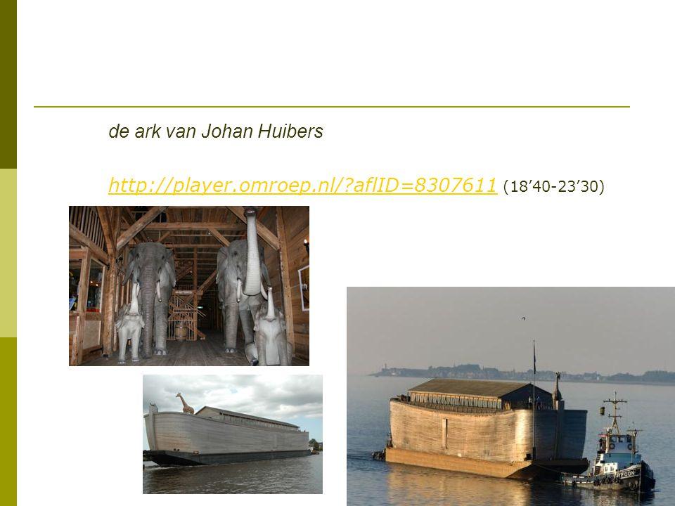 de ark van Johan Huibers http://player. omroep. nl/