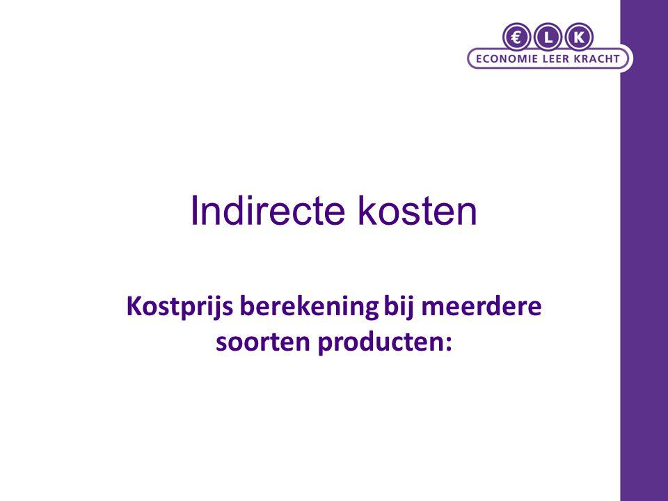 Kostprijs berekening bij meerdere soorten producten: