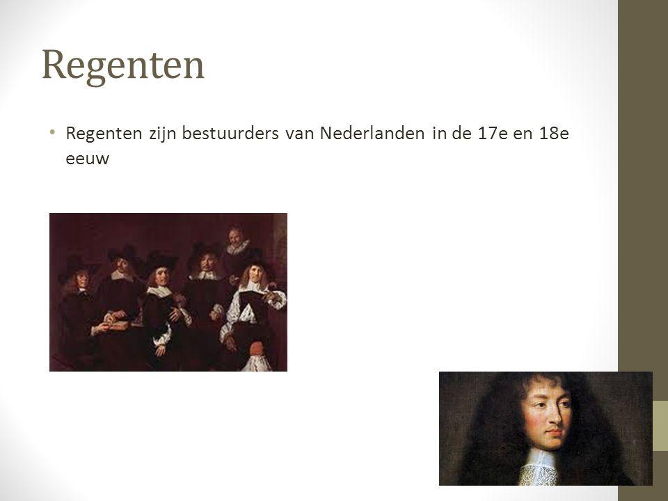 Regenten Regenten zijn bestuurders van Nederlanden in de 17e en 18e eeuw
