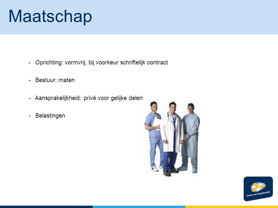 Maatschap - Oprichting: vormvrij, bij voorkeur schriftelijk contract - Bestuur: maten - Aansprakelijkheid: privé voor gelijke delen - Belastingen