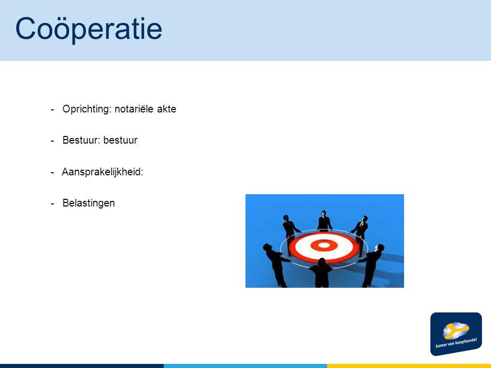 Coöperatie - Oprichting: notariële akte - Bestuur: bestuur - Aansprakelijkheid: - Belastingen Wat is een coöperatie
